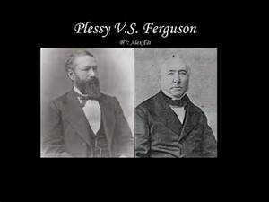 """an analysis of the topic of plessy versus ferguson Plessy v ferguson essay sample louisiana placed a law giving separate railway cars for blacks and whites in 1892, homer plessy- 7/8 caucasian, sat in a """"whites only"""" car of a louisiana train, and refused to move to the car for blacks and was then arrested."""